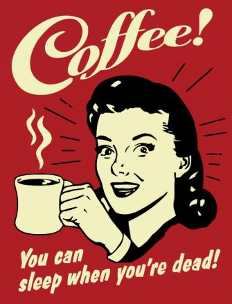 coffee - sleep when dead.
