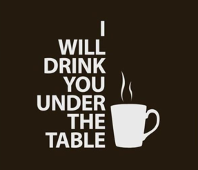 drink you under the table.