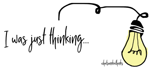 I was just thinking | whatsandrathinks